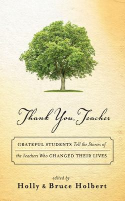 Thank you, teacher : grateful students tell the stories of the teachers who changed their lives