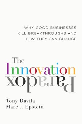 The innovation paradox : why good businesses kill breakthroughs and how they can change