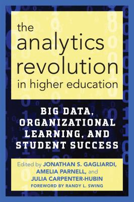The analytics revolution in higher education : big data, organizational learning, and student success
