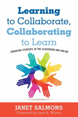 Learning to collaborate, collaborating to learn : engaging students in the classroom and online