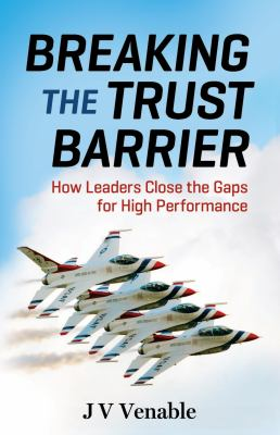 Breaking the trust barrier : how leaders close the gaps for high performance