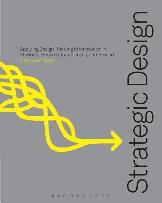 Strategic design thinking : innovation in products, services, experiences and beyond