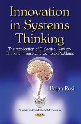 Innovation in systems thinking : the application of dialectical network thinking in resolving complex problems