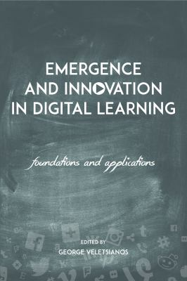 Emergence and innovation in digital learning : foundations and applications