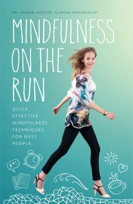 Mindfulness on the run : quick, effective mindfulness techniques for busy people