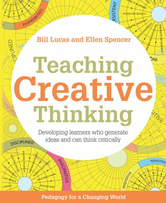 Teaching Creative Thinking : Developing Learners Who Generate Ideas and Can Think Critically