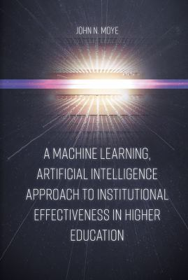A machine learning, artificial intelligence approach to Institutional effectiveness in higher education