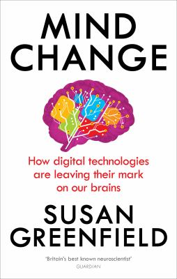 Mind change : how digital technologies are leaving their mark on our brains