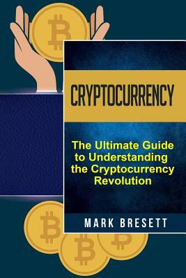 Cryptocurrency: then ultimate guide to understanding the cryptocurrency revolution