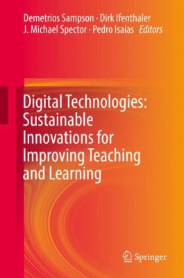 Digital technologies [electronic resource] : sustainable innovations for improving teaching and learning