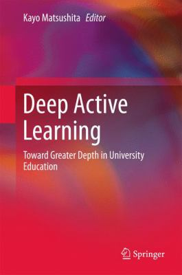 Deep active learning: toward greater depth in university education