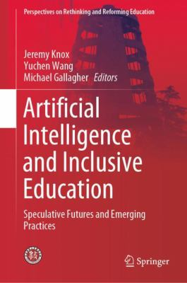 Artificial intelligence and inclusive education : speculative futures and emerging practices