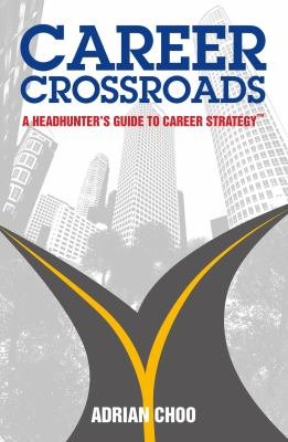 Career crossroads : a headhunter's guide to career strategy