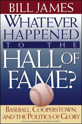 Bill James, Whatever Happened to the Hall of Fame?