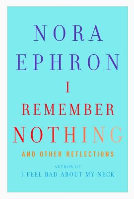 I Remember Nothing by Nora Ephron by