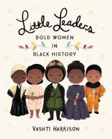 Little leaders : bold women in black history Vashti Harrison