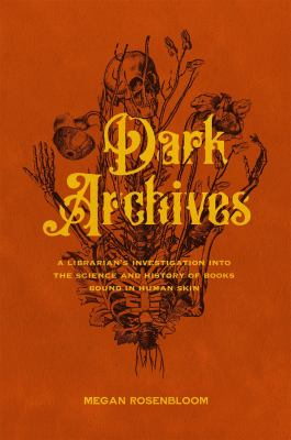 Dark archives : a librarian's investigation into the science and history of books bound in human skin by Megan Rosenbloom by