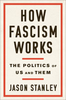How Fascism Works : The Politics of Us and Them by