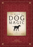 The Book of Dog Magic: Spells, Charms & Tales by