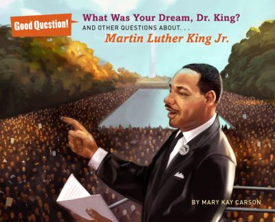 What was your dream, Dr. King? : and other questions about Martin Luther King, Jr. Mary Kay Carson