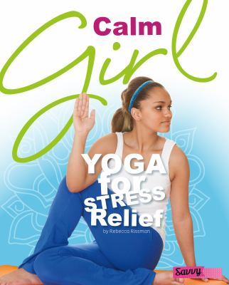 Calm girl : yoga for stress relief