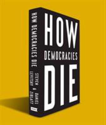 How Democracies Die by Steven Levitsky by