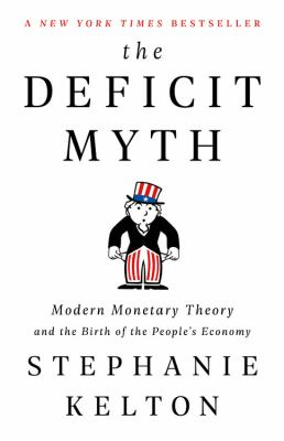 The Deficit Myth: Modern Monetary Theory and the Birth of the People's Economy by