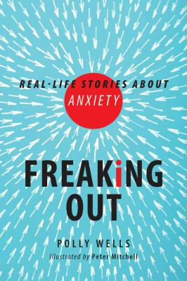 Freaking out : real-life stories about anxiety by  Wells, Mary Paul