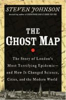 The Ghost Map: The Story of London's Most Terrifying Epidemic—and How It Changed Science, Cities, and the Modern World by