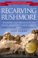 Recarving Rushmore: Ranking the Presidents on Peace, Prosperity, and Liberty by