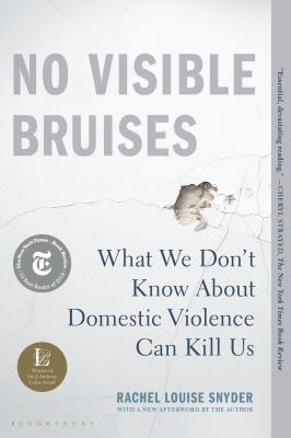 No visible bruises : what we don't know about domestic violence can kill us by Rachel Louise Snyder by
