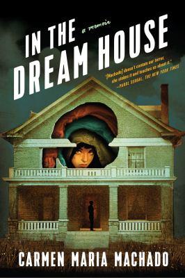 In the Dream House by Carmen Maria Machado by
