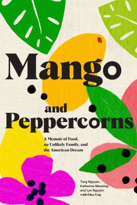 Mango and Peppercorns: A Memoir of Food, an Unlikely Family, and the American Dream by Tung Nguyen, Katherine Manning, Lyn Nguyen, Elisa Ung by
