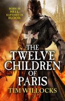 The Twelve Children of Paris by Tim Willocks by