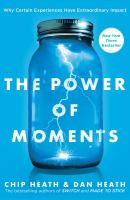 The Power of the Moment by Chip Heath & Dan Heath