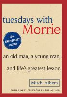 Cover image for Tuesdays with Morrie : an old man, a young man, and life's greatest lesson