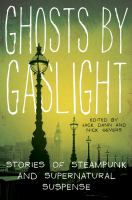 Cover image for Ghosts by gaslight : stories of steampunk and supernatural suspense