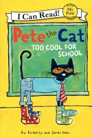 Cover image for Pete the cat. Too cool for school