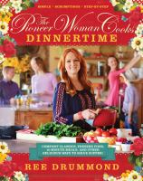 Cover image for The pioneer woman cooks : dinnertime : comfort classics, freezer food, 16-minute meals, and other delicious ways to solve supper