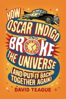 Cover image for How Oscar Indigo broke the universe (and put it back together again)