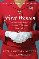 Cover image for First women : the grace and power of America's modern first ladies