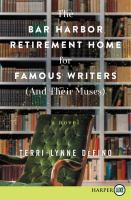 Cover image for The Bar Harbor retirement home for famous writers (and their muses) : a novel