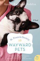 Cover image for St. Francis Society for Wayward Pets : a novel