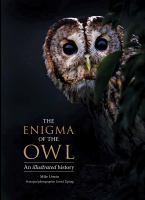 Cover image for The enigma of the owl : an illustrated natural history