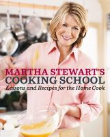 Cover image for Martha Stewart's cooking school : lessons and recipes for the home cook