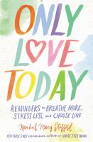 Cover image for Only love today : reminders to breathe more, stress less, and choose love