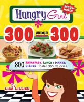 Cover image for Hungry girl 300 under 300 : 300 easy breakfast, lunch & dinner dishes under 300 calories