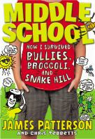 Cover image for Middle School. How I survived bullies, broccoli, and Snake Hill