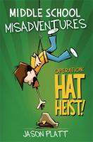 Cover image for Middle school misadventures. Operation: hat heist!
