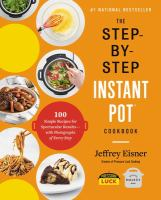 Cover image for The step-by-step instant pot cookbook : 100 simple recipes for spectacular results-with photographs of every step